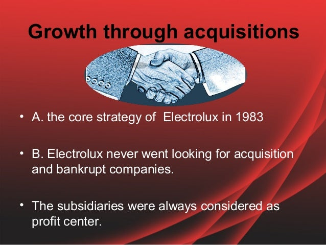 an introduction to the history of electrolux the acquisition and integration of zanussi As mergers and acquisitions (m&a) activity increases around the world, hr will also have to be equipped with the right business intelligence to conduct cultural, organizational and legal due diligence when going through the acquisition process.
