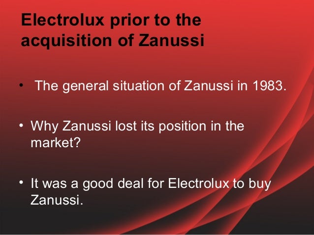 an introduction to the history of electrolux the acquisition and integration of zanussi Braun gmbh (/ b r a ʊ n / ( listen)  history max braun,  the shaver was designed in 1938, but world war ii delayed its introduction until 1951.