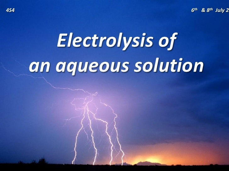 4S4                    6th & 8th July 20              Electrolysis of       an aqueous solution
