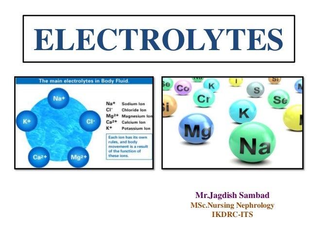 ELECTROLYTES Mr.Jagdish Sambad MSc.Nursing Nephrology IKDRC-ITS