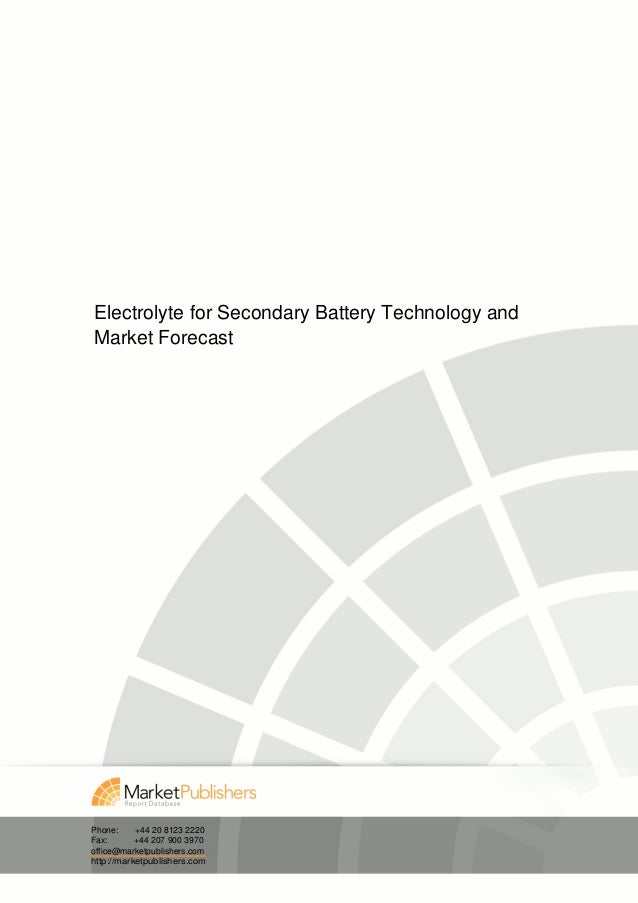 Electrolyte for Secondary Battery Technology andMarket ForecastPhone:     +44 20 8123 2220Fax:       +44 207 900 3970offic...