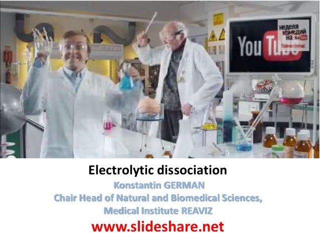 Electrolytic dissociation Konstantin GERMAN Chair Head of Natural and Biomedical Sciences, Medical Institute REAVIZ  www.s...