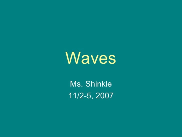 Waves Ms. Shinkle 11/2-5, 2007