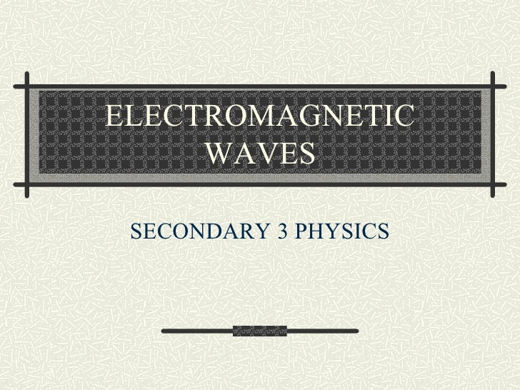 ELECTROMAGNETIC WAVES SECONDARY 3 PHYSICS