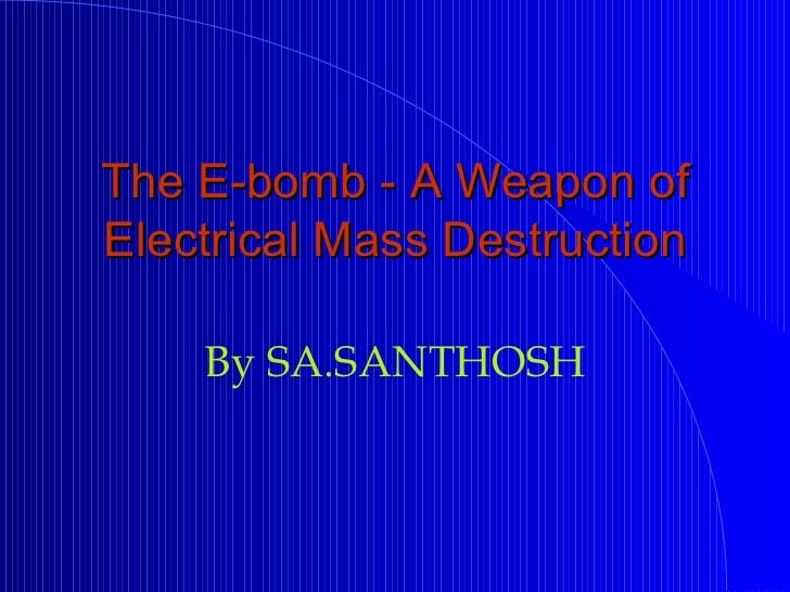 The E-bomb - A Weapon of Electrical Mass Destruction By SA.SANTHOSH