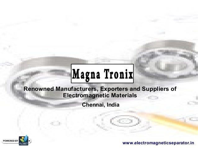 Renowned Manufacturers, Exporters and Suppliers of Electromagnetic Materials Chennai, India www.electromagneticseparator.in