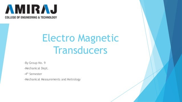 Electro Magnetic Transducers -By Group No. 9 -Mechanical Dept. -4th Semester -Mechanical Measurements and Metrology