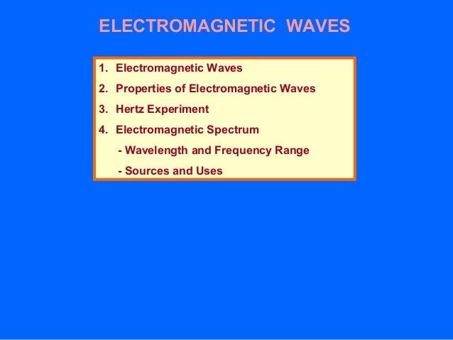 ELECTROMAGNETIC WAVES 1. Electromagnetic Waves 2. Properties of Electromagnetic Waves 3. Hertz Experiment 4. Electromagnet...