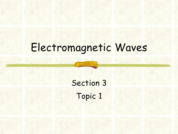 Electromagnetic Waves Section 3 Topic 1