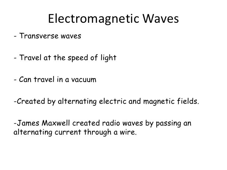 Electromagnetic Waves- Transverse waves- Travel at the speed of light- Can travel in a vacuum-Created by alternating elect...