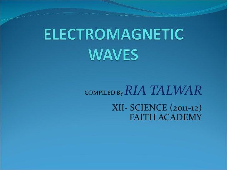 COMPILED By   RIA TALWAR       XII- SCIENCE (2011-12)            FAITH ACADEMY