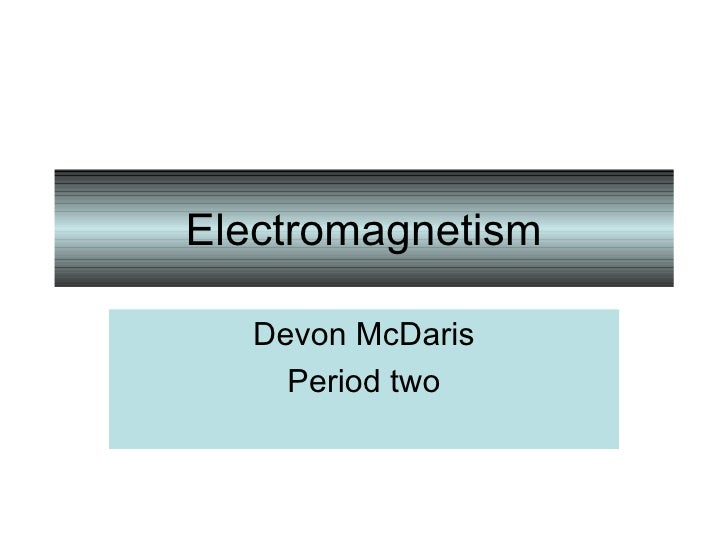 Electromagnetism Devon McDaris Period two