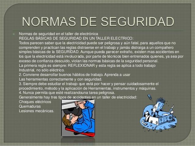 REGLAS DE SEGURIDAD PARA EVITAR CHOQUES ELECTRICOS QUEMADURAS Y LESIONES MECANICAS 1. Asegúrese de las condiciones del e...