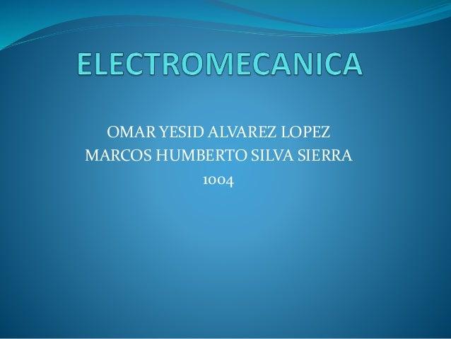 OMAR YESID ALVAREZ LOPEZ MARCOS HUMBERTO SILVA SIERRA 1004
