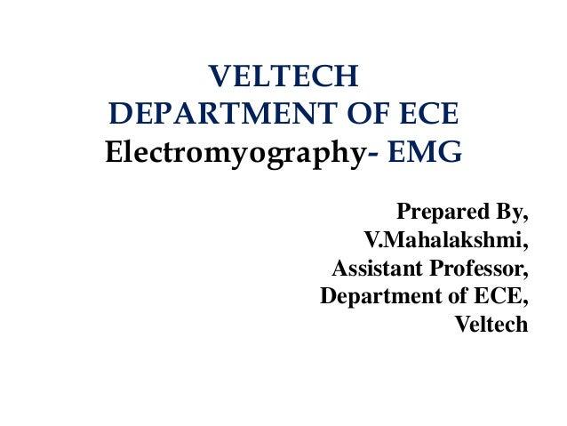 VELTECH DEPARTMENT OF ECE Electromyography- EMG Prepared By, V.Mahalakshmi, Assistant Professor, Department of ECE, Veltech