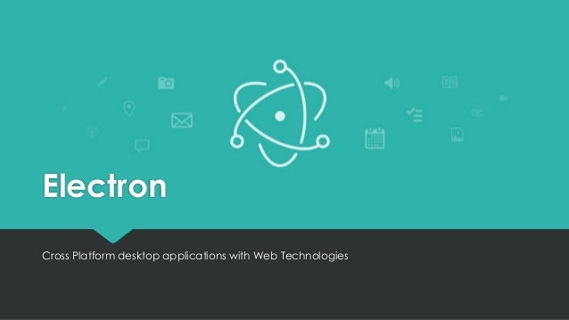 Electron Cross Platform desktop applications with Web Technologies