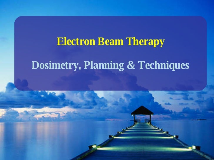 Electron Beam Therapy Dosimetry, Planning & Techniques