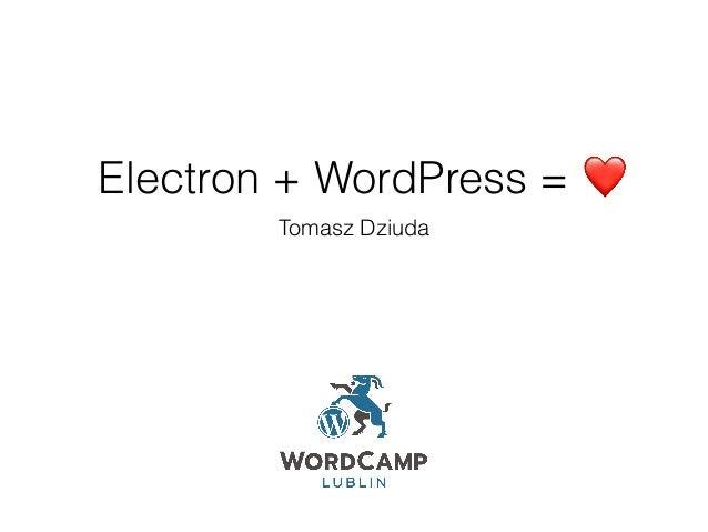 Electron + WordPress = Tomasz Dziuda ❤