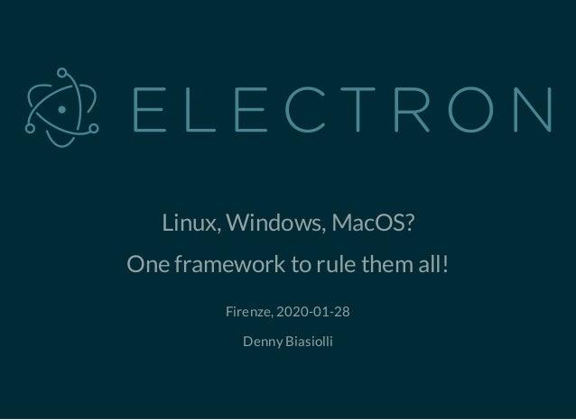 Linux, Windows, MacOS? One framework to rule them all! Firenze, 2020-01-28 Denny Biasiolli