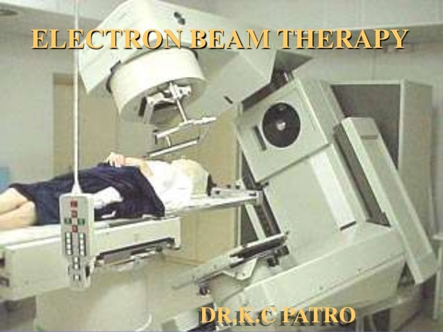 DR.K.C PATRO ELECTRON BEAM THERAPY