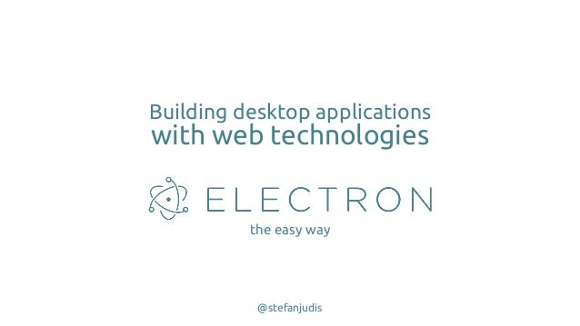 Building desktop applications with web technologies the easy way @stefanjudis