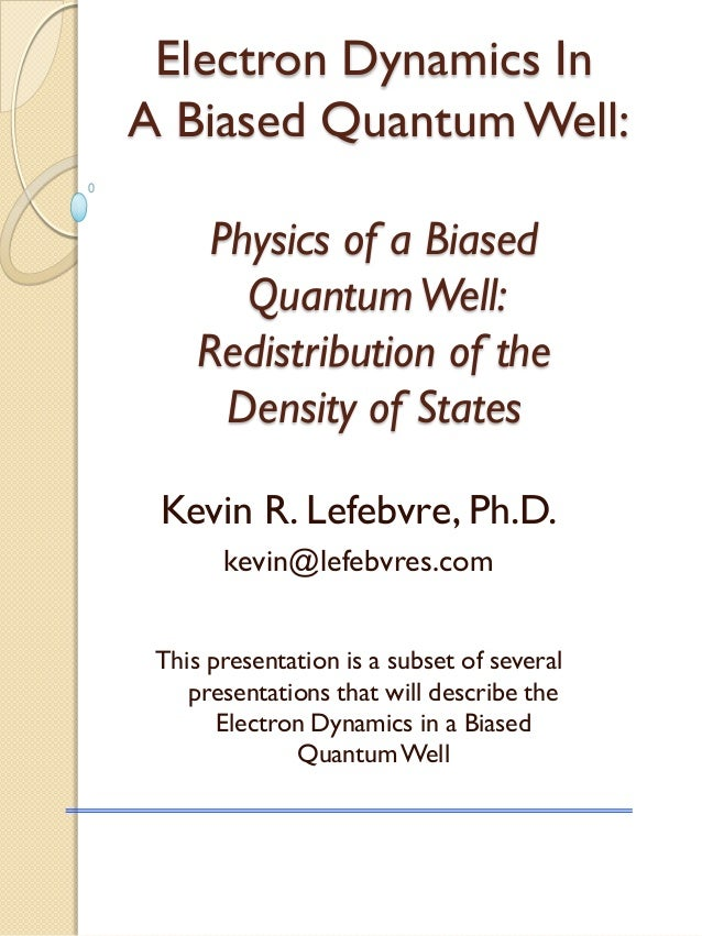 Electron Dynamics In A Biased Quantum Well: Physics of a Biased QuantumWell: Redistribution of the Density of States Kevin...
