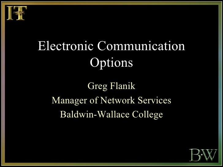 Electronic Communication Options Greg Flanik Manager of Network Services Baldwin-Wallace College