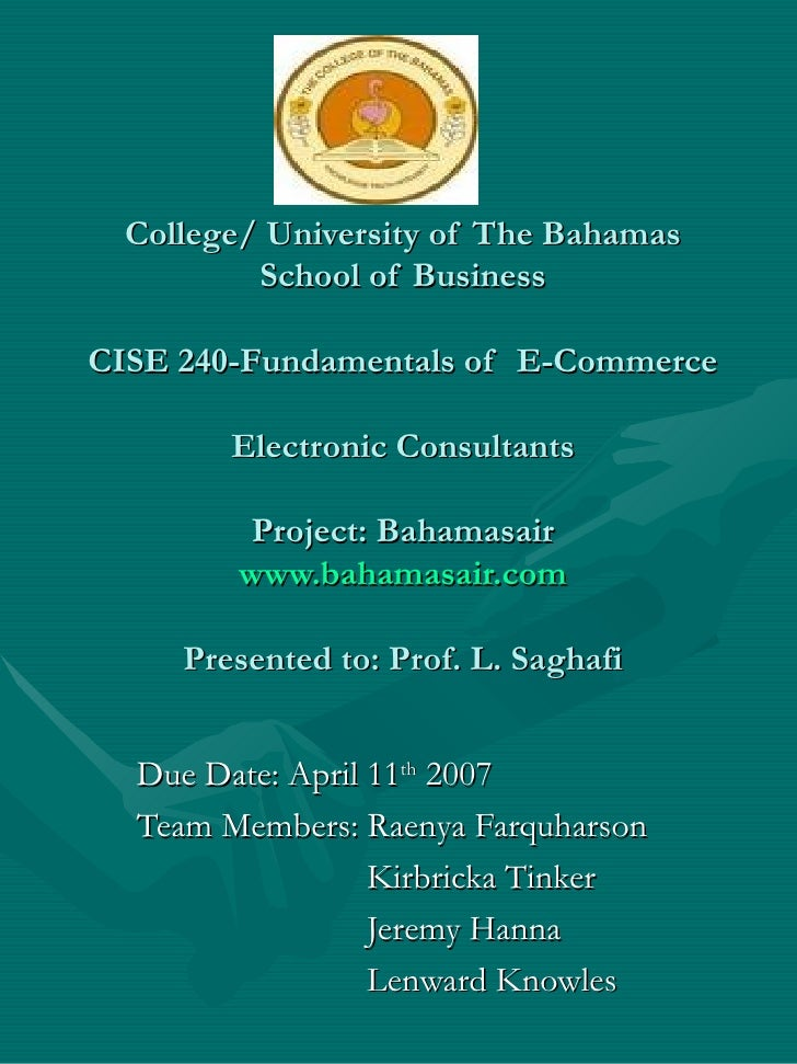 College/ University of The Bahamas School of Business CISE 240-Fundamentals of  E-Commerce Electronic Consultants Project:...