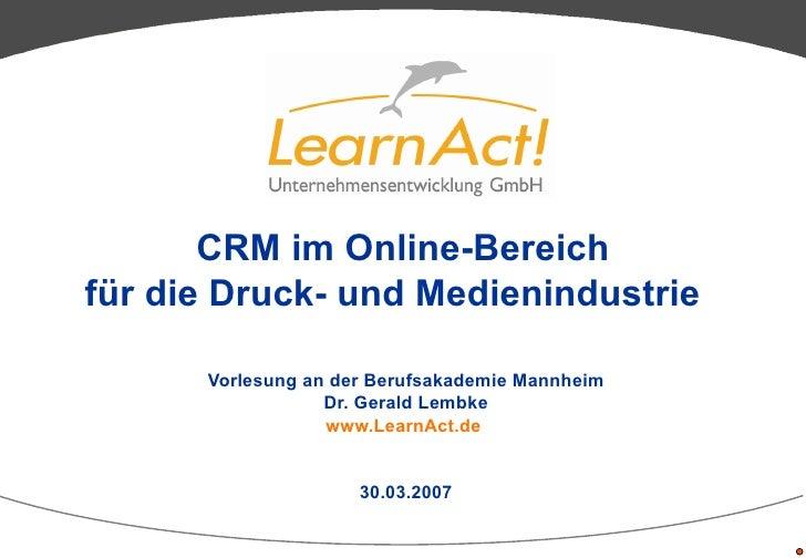 CRM im Online-Bereich für die Druck- und Medienindustrie   Vorlesung an der Berufsakademie Mannheim Dr. Gerald Lembke www....