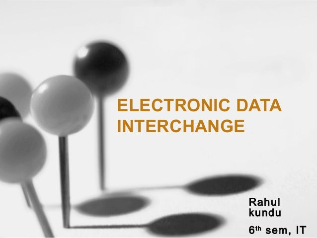 ELECTRONIC DATA INTERCHANGE Rahul kundu 6th sem, IT