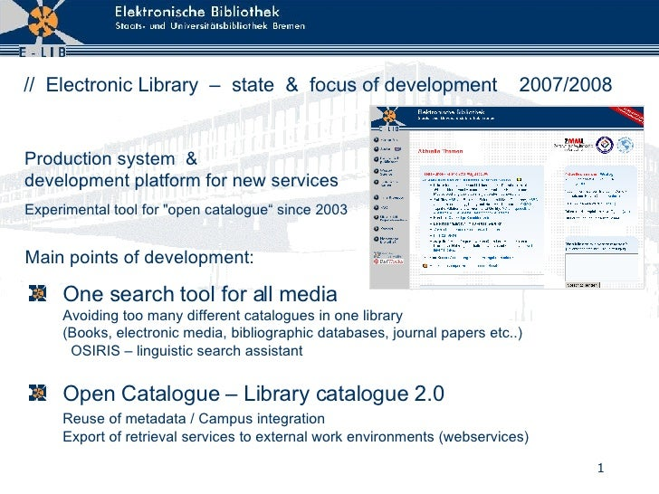 <ul><li>One search tool for all media Avoiding too many different catalogues in one library (Books, electronic media, bibl...