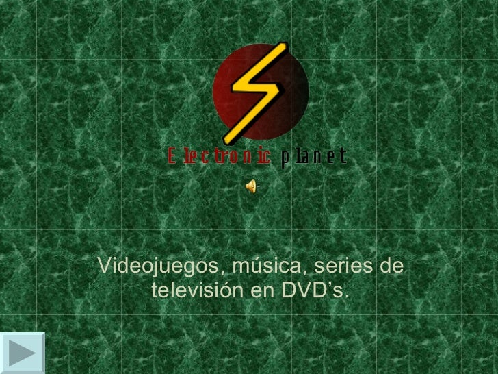 Videojuegos, música, series de televisión en DVD's.