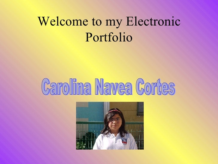 Welcome to my Electronic Portfolio Carolina Navea Cortes