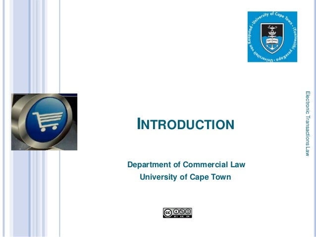 Electronic Transactions Law      INTRODUCTION    Department of Commercial Law1     University of Cape Town