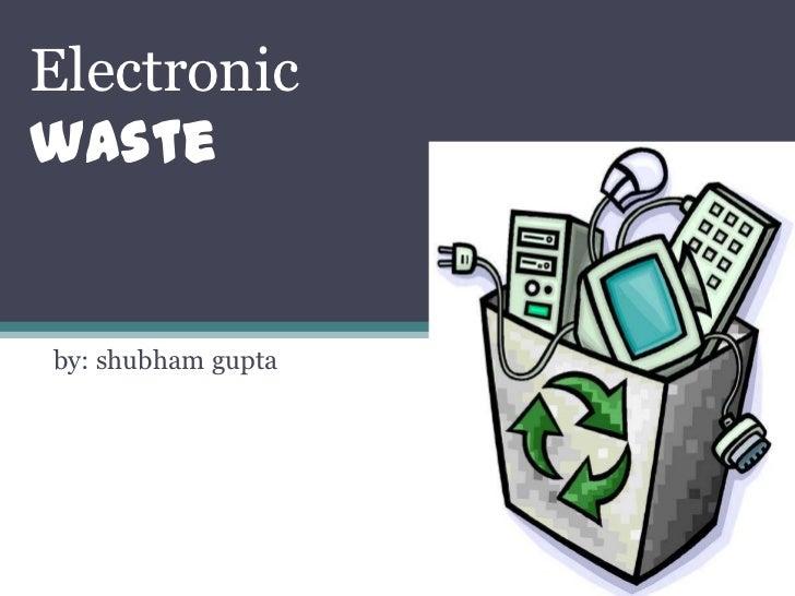 Electronicwasteby: shubham gupta