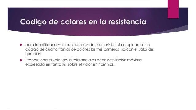 Codigo de colores en la resistencia   para identificar el valor en homnios de una resistencia empleamos un  código de cua...