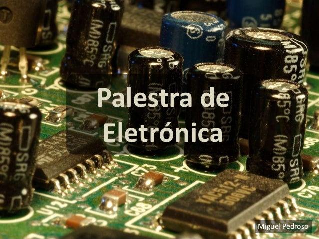 Palestra deEletrónica              Miguel Pedroso