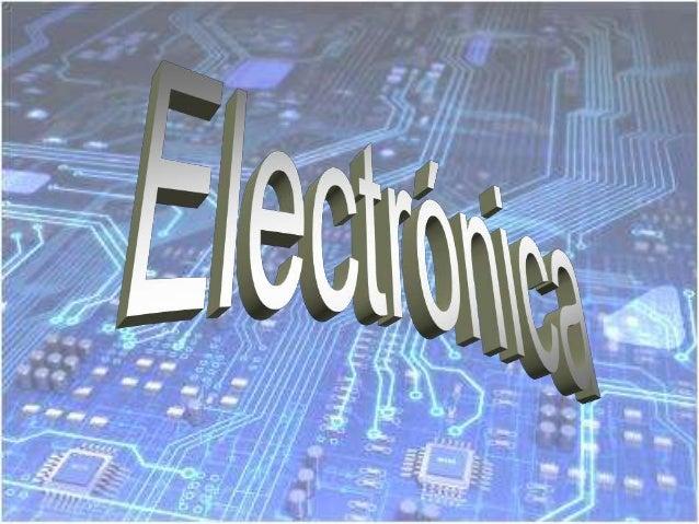 ¿Qué es la electrónica? La electrónica es principalmente el estudio y análisis de circuitos, artefactos y componentes elec...