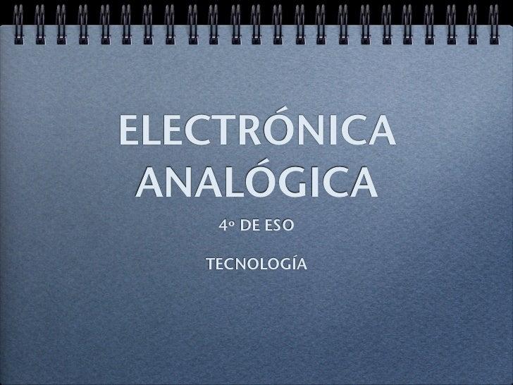 ELECTRÓNICA ANALÓGICA    4º DE ESO   TECNOLOGÍA