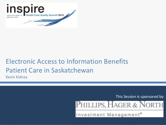 Electronic Access to Information BenefitsPatient Care in SaskatchewanKevin KidneyThis Session is sponsored by: