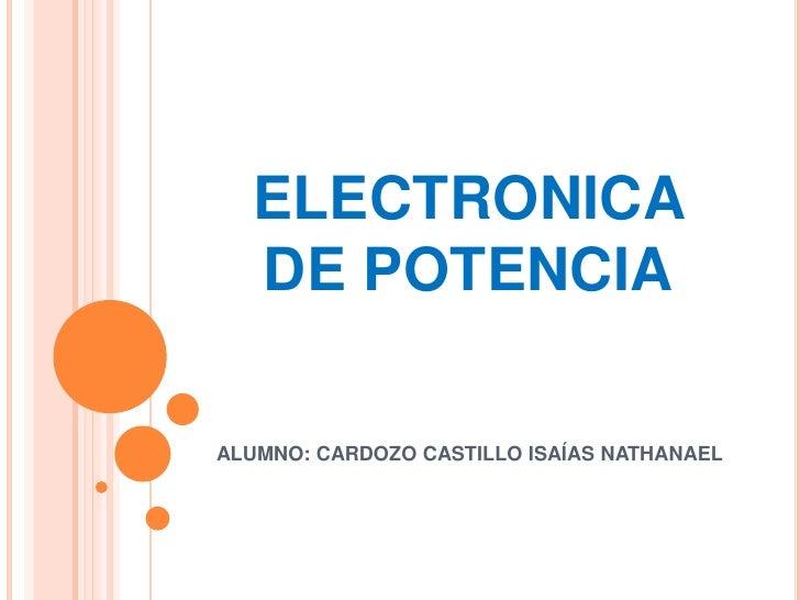 ELECTRONICA DE POTENCIA<br />ALUMNO: CARDOZO CASTILLO ISAÍAS NATHANAEL<br />