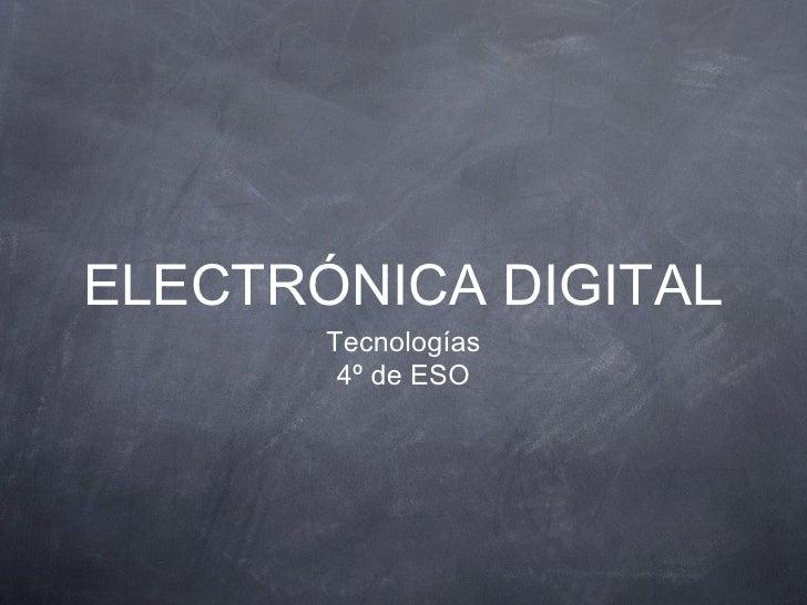 ELECTRÓNICA DIGITAL       Tecnologías        4º de ESO