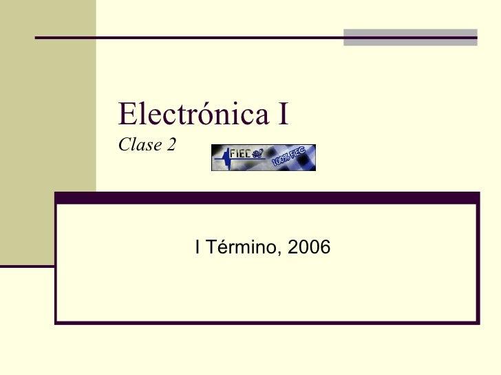 Electrónica I Clase 2 I Término, 2006