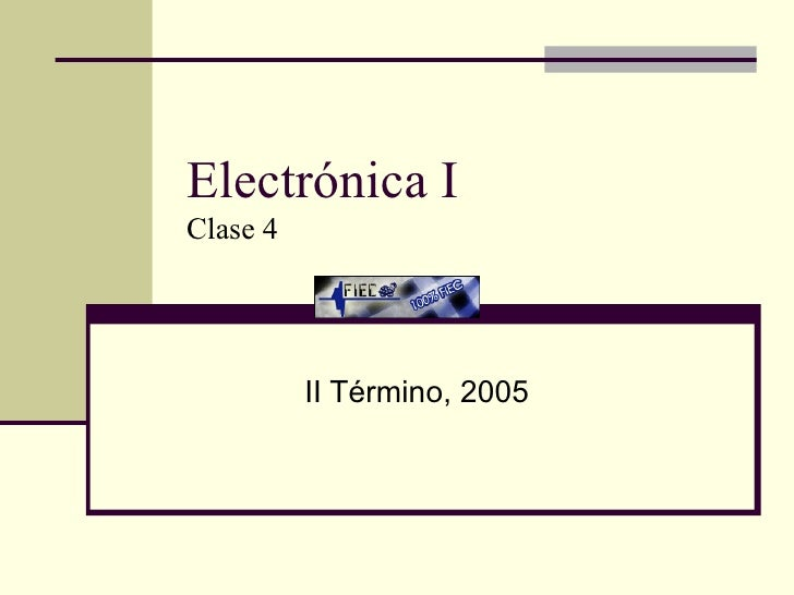 Electrónica I Clase 4 II Término, 2005