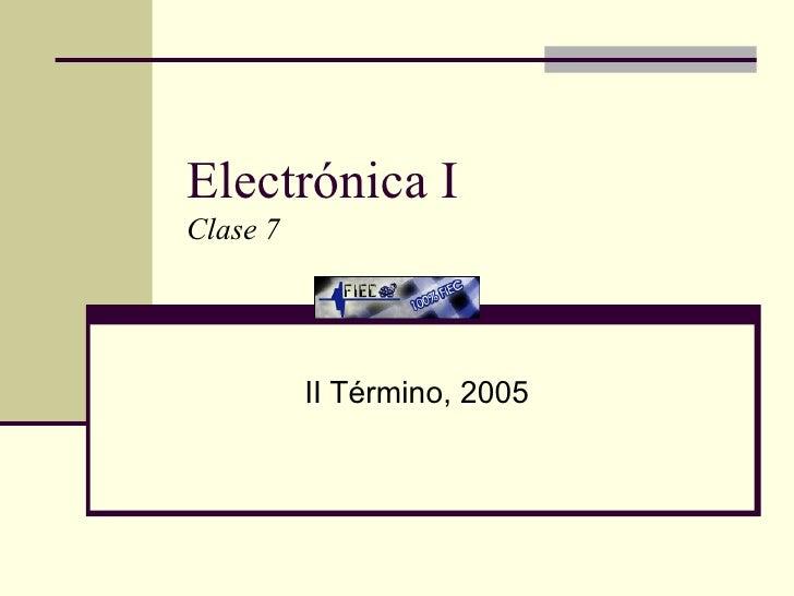 Electrónica I Clase 7 II Término, 2005