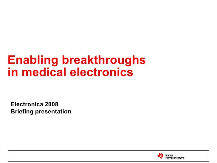 Enabling breakthroughs  in medical electronics Electronica 2008 Briefing presentation