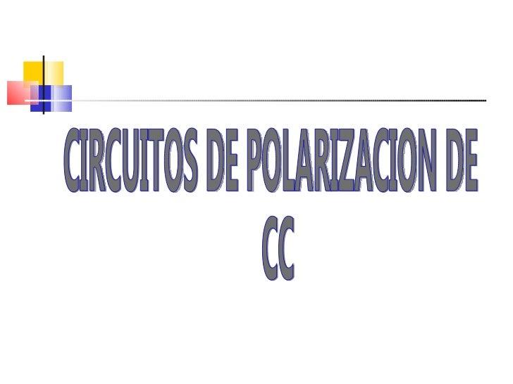 CIRCUITOS DE POLARIZACION DE CC