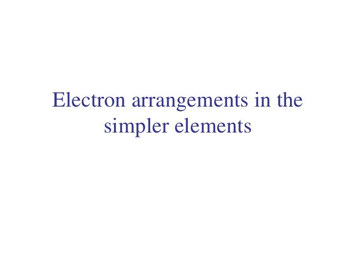 Electron arrangements in the simpler elements