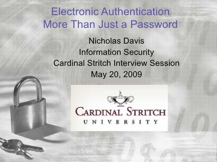 Electronic AuthenticationMore Than Just a Password          Nicholas Davis       Information Security Cardinal Stritch Int...