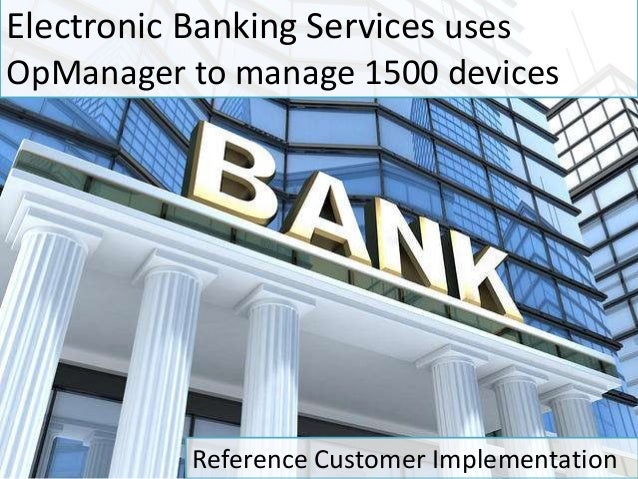 Electronic Banking Services uses OpManager to manage 1500 devices Reference Customer Implementation